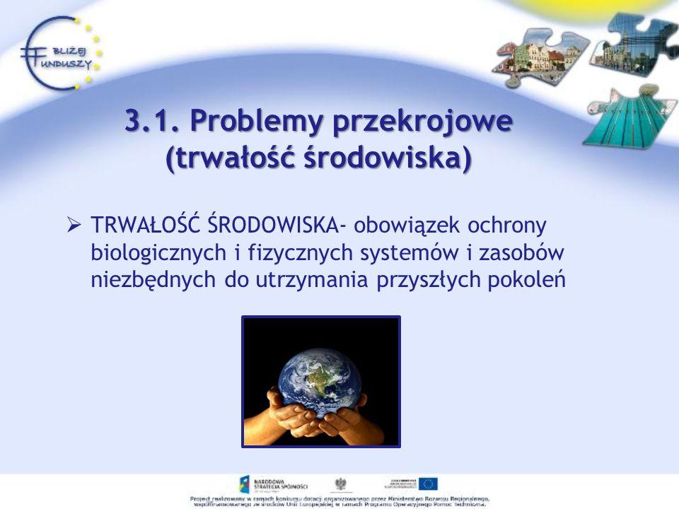 TRWAŁOŚĆ ŚRODOWISKA- obowiązek ochrony biologicznych i fizycznych systemów i zasobów niezbędnych do utrzymania przyszłych pokoleń 3.1. Problemy przekr