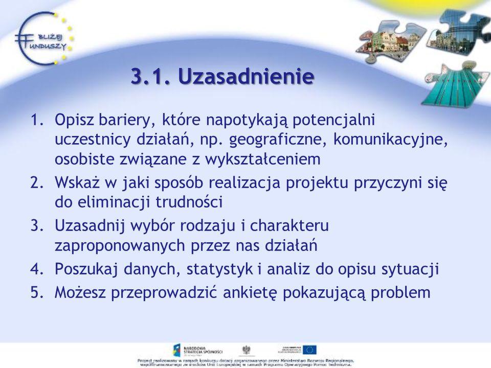 3.1. Uzasadnienie 1.Opisz bariery, które napotykają potencjalni uczestnicy działań, np. geograficzne, komunikacyjne, osobiste związane z wykształcenie