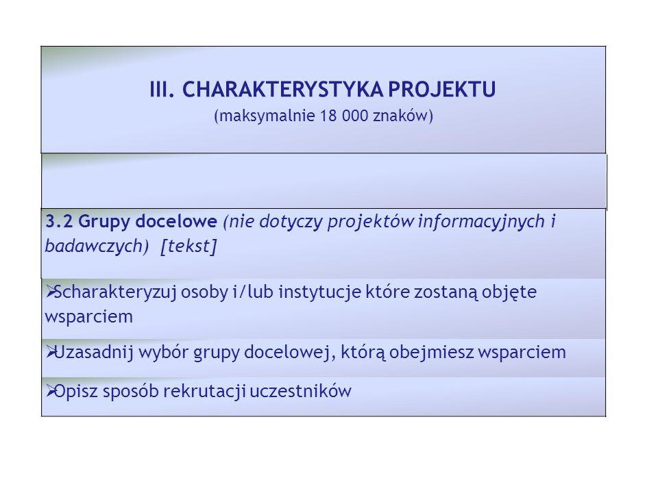 III. CHARAKTERYSTYKA PROJEKTU (maksymalnie 18 000 znaków) 3.2 Grupy docelowe (nie dotyczy projektów informacyjnych i badawczych) [tekst] Scharakteryzu