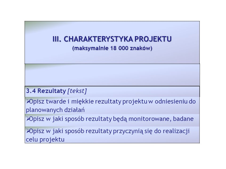III. CHARAKTERYSTYKA PROJEKTU (maksymalnie 18 000 znaków) 3.4 Rezultaty [tekst] Opisz twarde i miękkie rezultaty projektu w odniesieniu do planowanych