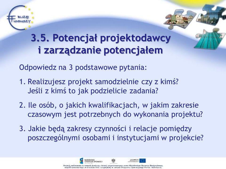 3.5. Potencjał projektodawcy i zarządzanie potencjałem Odpowiedz na 3 podstawowe pytania: 1.Realizujesz projekt samodzielnie czy z kimś? Jeśli z kimś