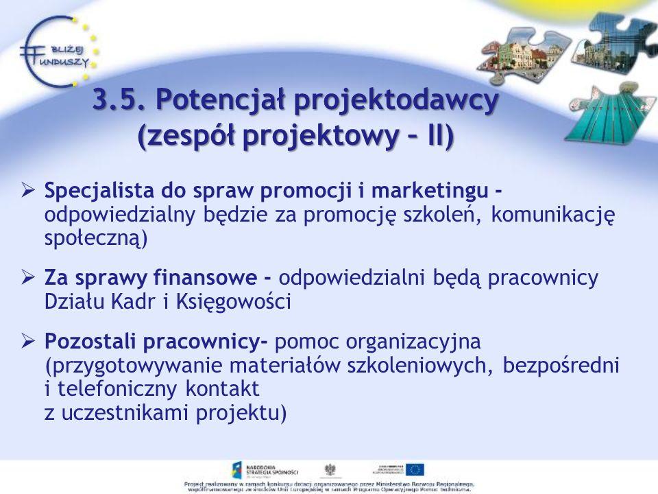 3.5. Potencjał projektodawcy (zespół projektowy – II) Specjalista do spraw promocji i marketingu - odpowiedzialny będzie za promocję szkoleń, komunika