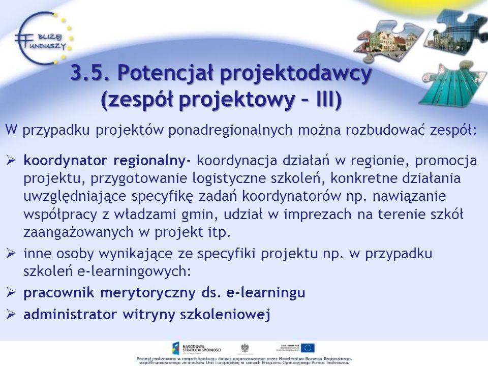 W przypadku projektów ponadregionalnych można rozbudować zespół: koordynator regionalny- koordynacja działań w regionie, promocja projektu, przygotowa