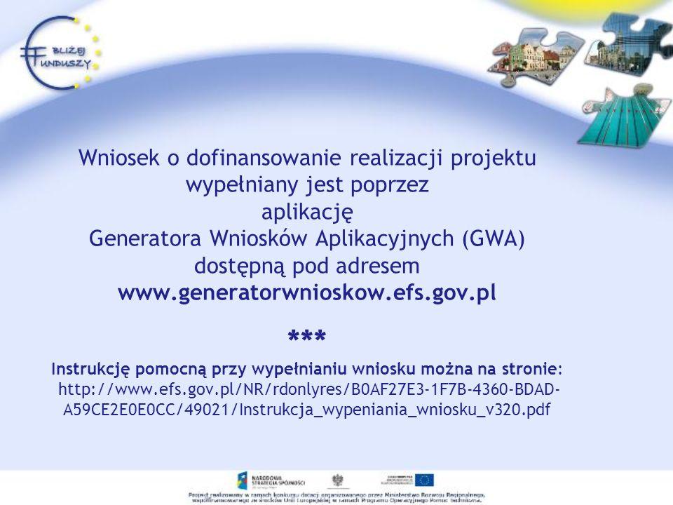 Wniosek o dofinansowanie realizacji projektu wypełniany jest poprzez aplikację Generatora Wniosków Aplikacyjnych (GWA) dostępną pod adresem www.genera