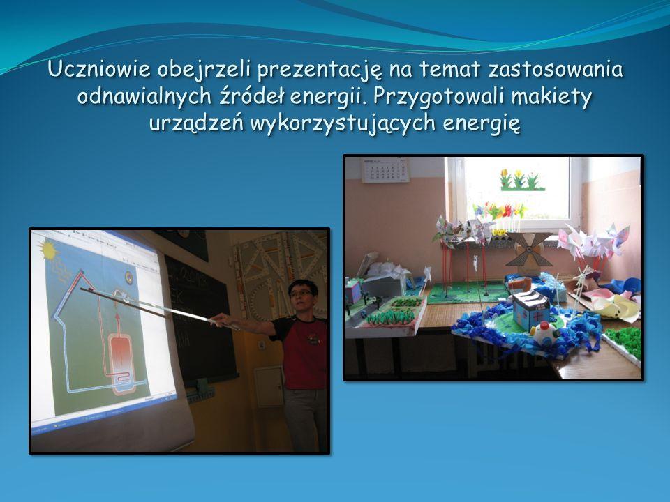 Uczniowie obejrzeli prezentację na temat zastosowania odnawialnych źródeł energii. Przygotowali makiety urządzeń wykorzystujących energię
