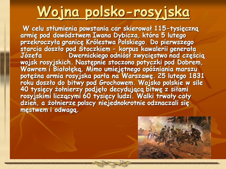 Wojna polsko-rosyjska W celu stłumienia powstania car skierował 115-tysięczną armię pod dowództwem Iwana Dybicza, która 5 lutego przekroczyła granicę