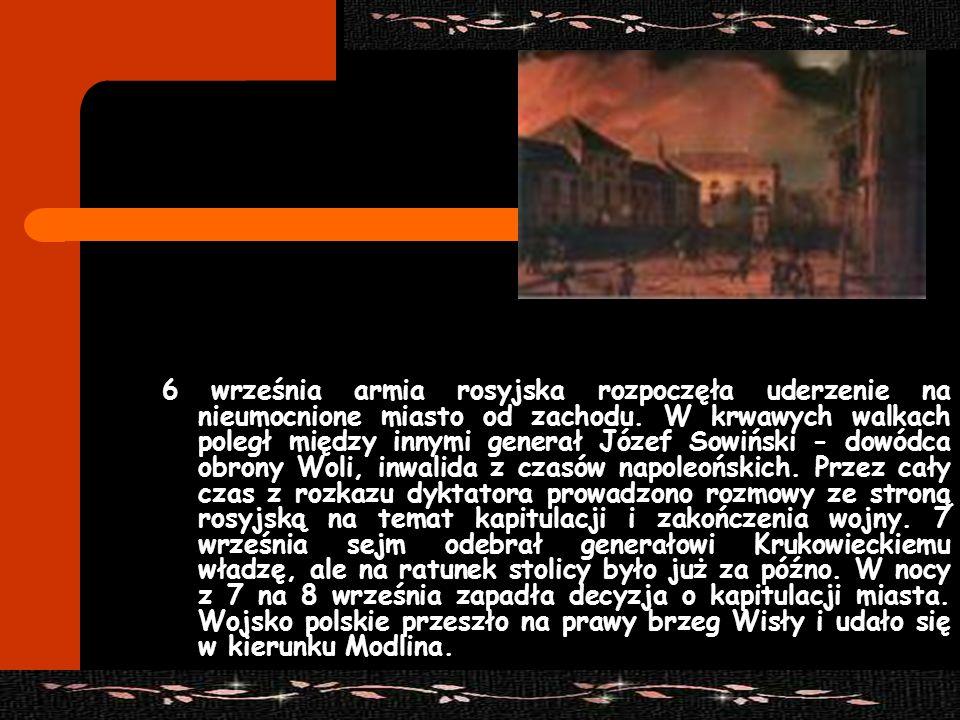 6 września armia rosyjska rozpoczęła uderzenie na nieumocnione miasto od zachodu. W krwawych walkach poległ między innymi generał Józef Sowiński - dow