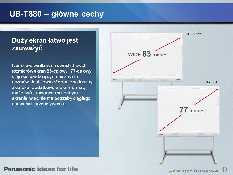 10 2010 UB-T880W/T880 SALES GUIDE UB-T880W UB-T880 Duży ekran łatwo jest zauważyć Obraz wyświetlany na dwóch dużych rozmiarów ekran 83-calowy i 77-cal