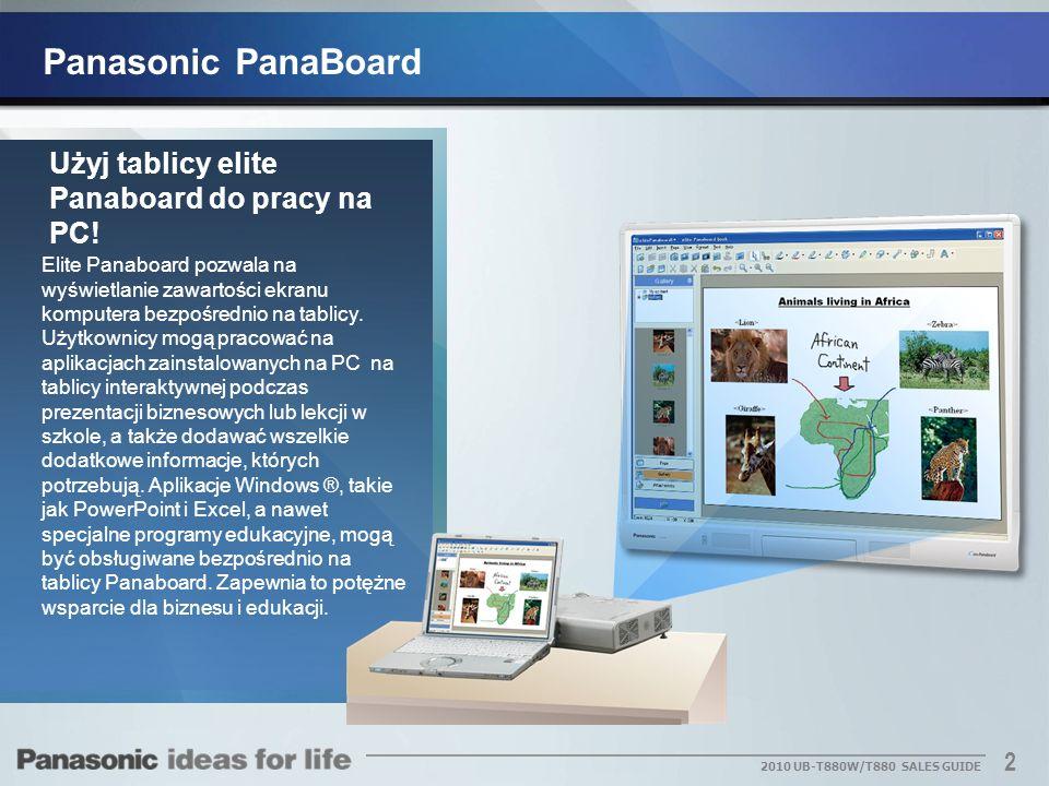 2 2010 UB-T880W/T880 SALES GUIDE Użyj tablicy elite Panaboard do pracy na PC! Elite Panaboard pozwala na wyświetlanie zawartości ekranu komputera bezp