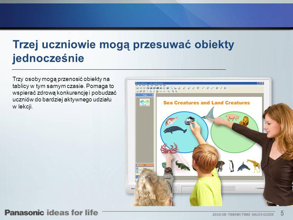 5 2010 UB-T880W/T880 SALES GUIDE Trzy osoby mogą przenosić obiekty na tablicy w tym samym czasie. Pomaga to wspierać zdrową konkurencję i pobudzać ucz