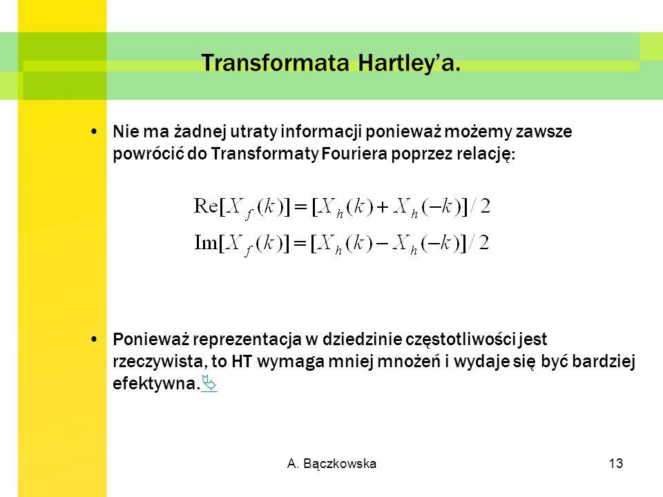 A. Bączkowska13 Transformata Hartleya. Nie ma żadnej utraty informacji ponieważ możemy zawsze powrócić do Transformaty Fouriera poprzez relację: Ponie