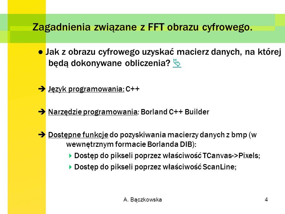 A. Bączkowska4 Zagadnienia związane z FFT obrazu cyfrowego. Jak z obrazu cyfrowego uzyskać macierz danych, na której będą dokonywane obliczenia? Język