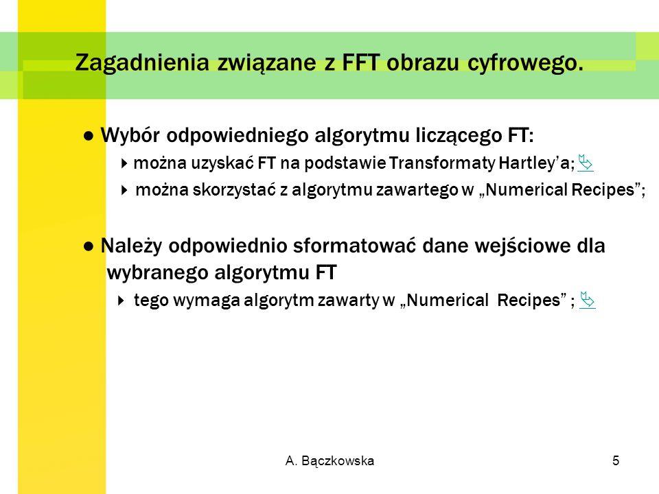 A. Bączkowska5 Zagadnienia związane z FFT obrazu cyfrowego. Wybór odpowiedniego algorytmu liczącego FT: można uzyskać FT na podstawie Transformaty Har