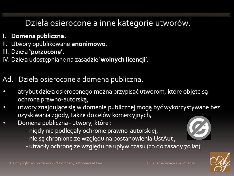 © Copyright 2010 Adamczyk & Company Attorneys at Law Plus Camerimage Forum 2010 Dzieła osierocone a inne kategorie utworów. I.Domena publiczna. II.Utw