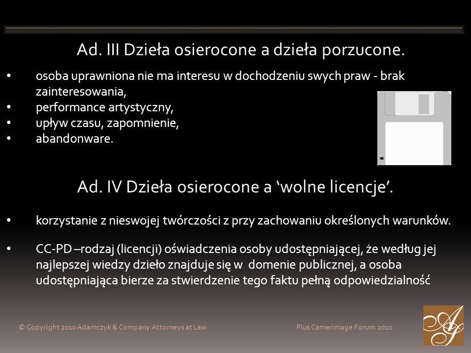 © Copyright 2010 Adamczyk & Company Attorneys at Law Plus Camerimage Forum 2010 Ad. III Dzieła osierocone a dzieła porzucone. osoba uprawniona nie ma