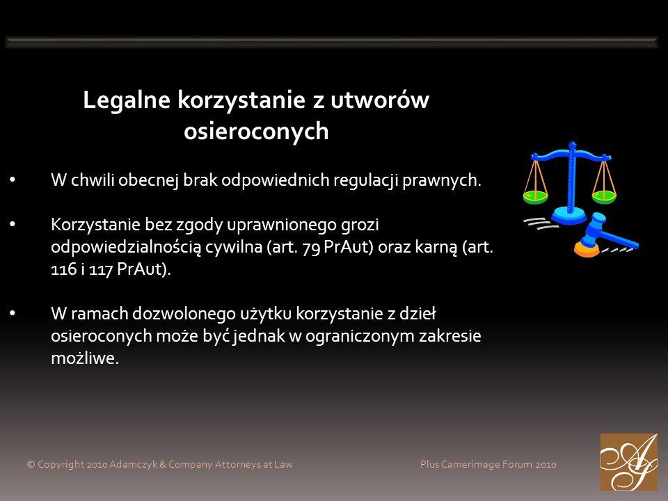 © Copyright 2010 Adamczyk & Company Attorneys at Law Plus Camerimage Forum 2010 Legalne korzystanie z utworów osieroconych W chwili obecnej brak odpow
