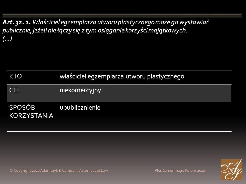 © Copyright 2010 Adamczyk & Company Attorneys at Law Plus Camerimage Forum 2010 Art. 32. 1. Właściciel egzemplarza utworu plastycznego może go wystawi