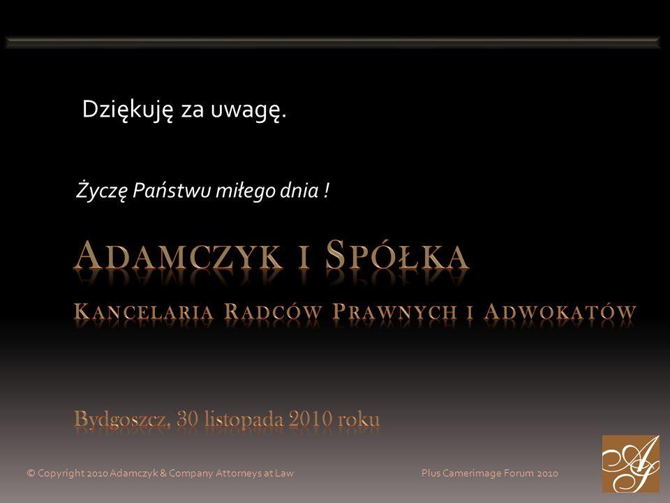 © Copyright 2010 Adamczyk & Company Attorneys at Law Plus Camerimage Forum 2010 Życzę Państwu miłego dnia ! Dziękuję za uwagę.