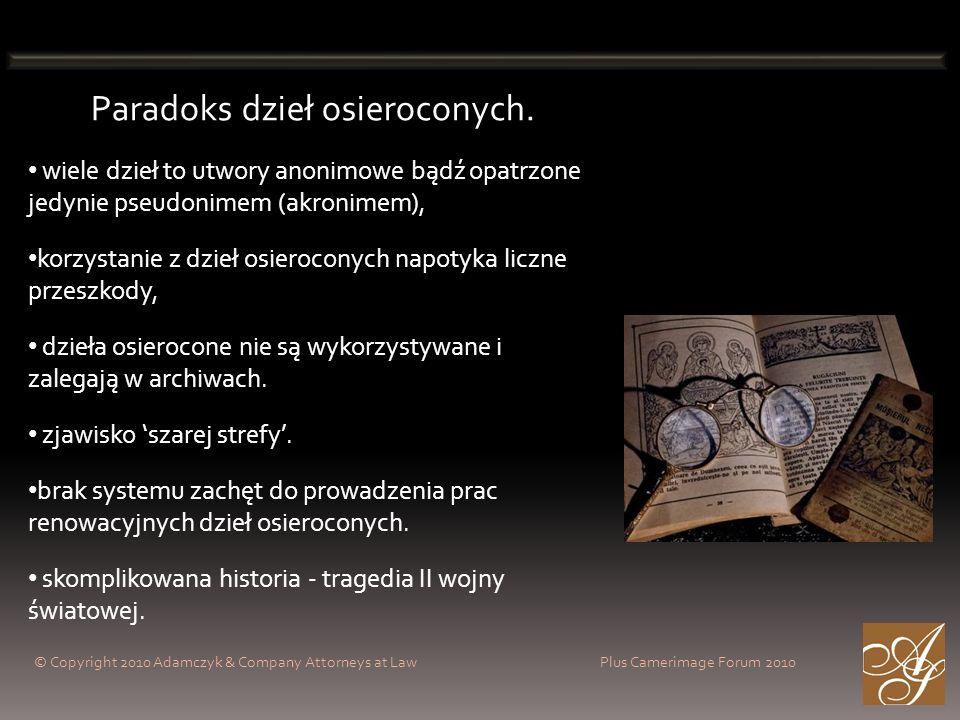 © Copyright 2010 Adamczyk & Company Attorneys at Law Plus Camerimage Forum 2010 Paradoks dzieł osieroconych. wiele dzieł to utwory anonimowe bądź opat