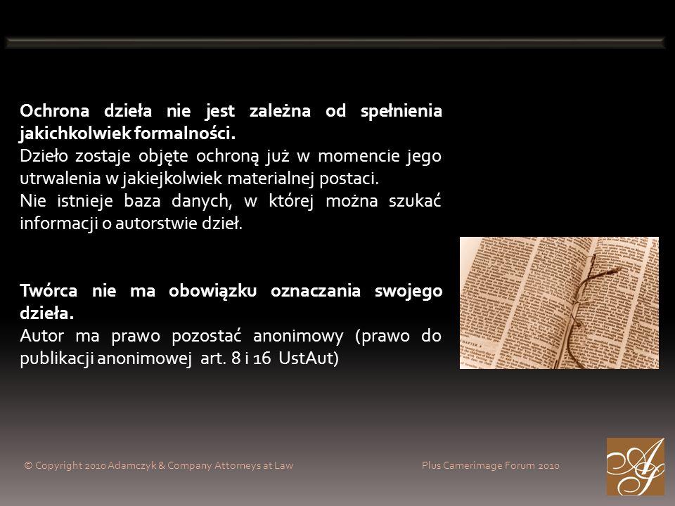 © Copyright 2010 Adamczyk & Company Attorneys at Law Plus Camerimage Forum 2010 Ochrona dzieła nie jest zależna od spełnienia jakichkolwiek formalnośc