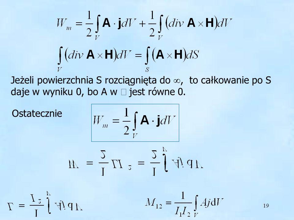 19 Jeżeli powierzchnia S rozciągnięta do, to całkowanie po S daje w wyniku 0, bo A w jest równe 0. Ostatecznie Energia i potencjał