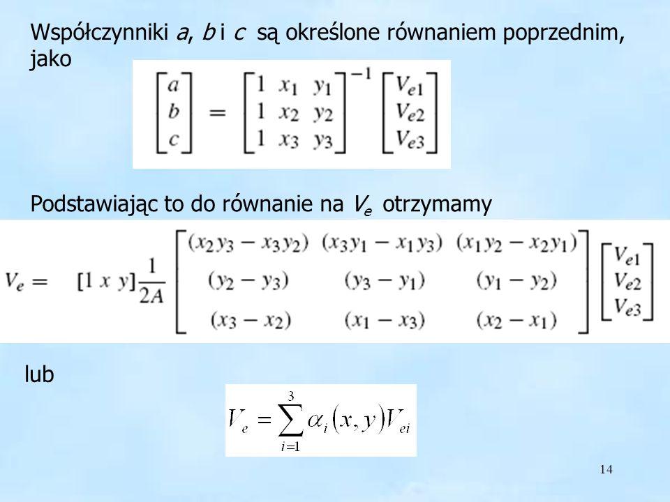 14 Ve Współczynniki a, b i c są określone równaniem poprzednim, jako Podstawiając to do równanie na V e otrzymamy lub