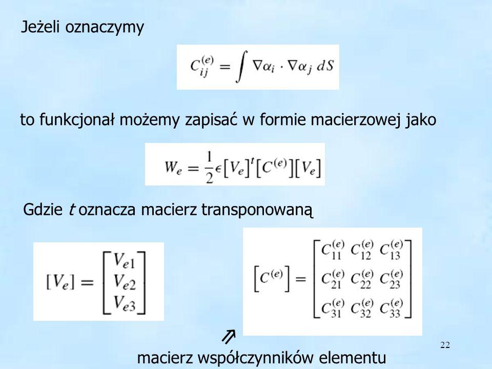 22 Macierze Jeżeli oznaczymy to funkcjonał możemy zapisać w formie macierzowej jako Gdzie t oznacza macierz transponowaną macierz współczynników eleme