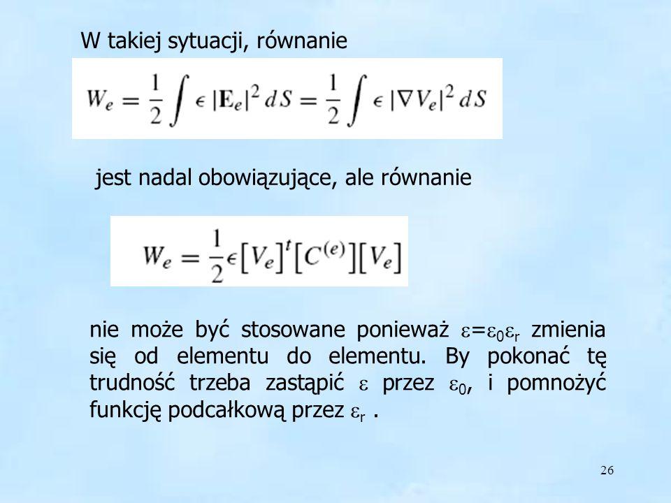 26 epsilon W takiej sytuacji, równanie nie może być stosowane ponieważ = 0 r zmienia się od elementu do elementu. By pokonać tę trudność trzeba zastąp