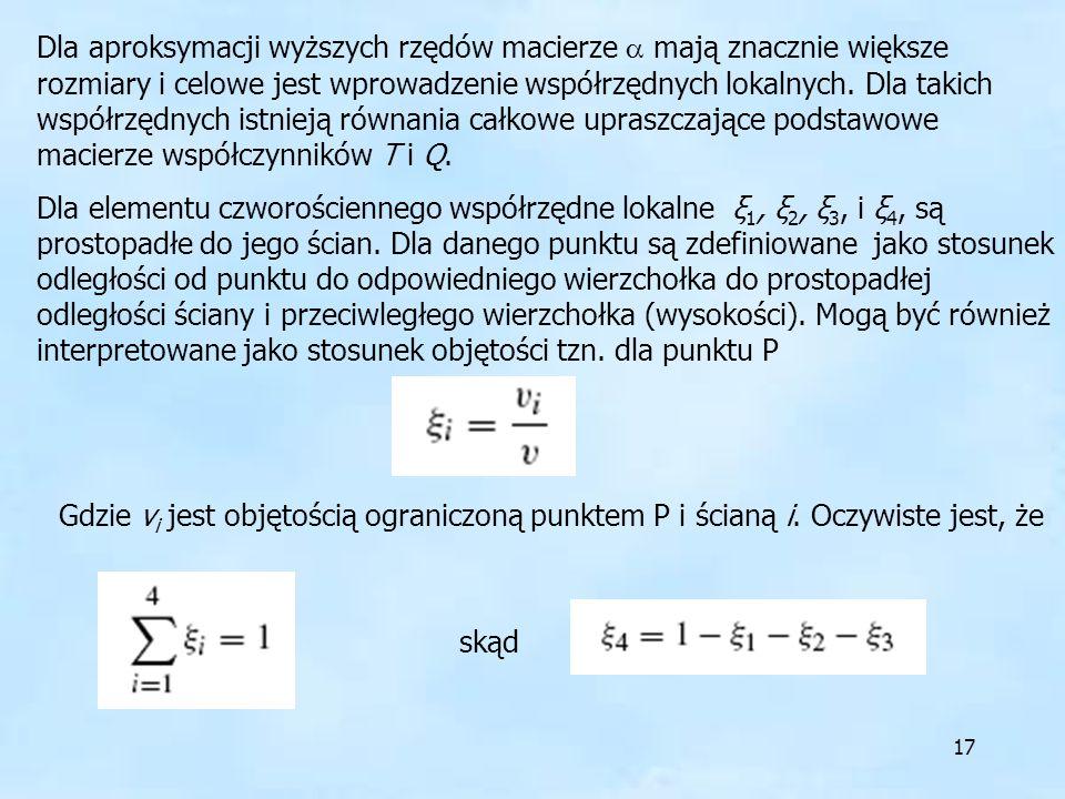 17 Dla aproksymacji wyższych rzędów macierze mają znacznie większe rozmiary i celowe jest wprowadzenie współrzędnych lokalnych. Dla takich współrzędny