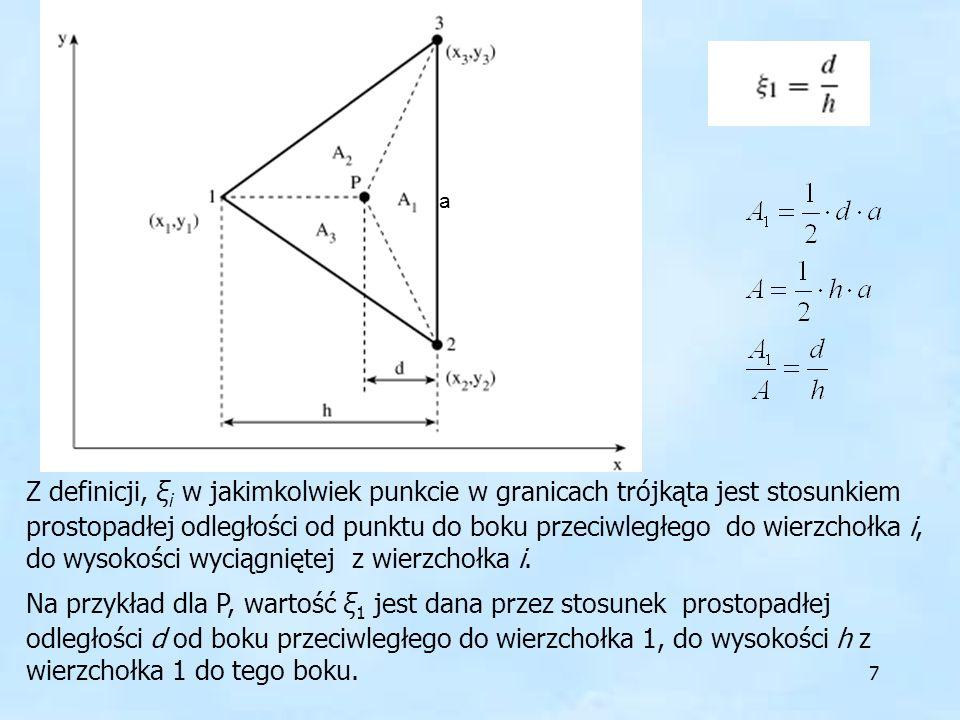 7 Z definicji, ξ i w jakimkolwiek punkcie w granicach trójkąta jest stosunkiem prostopadłej odległości od punktu do boku przeciwległego do wierzchołka