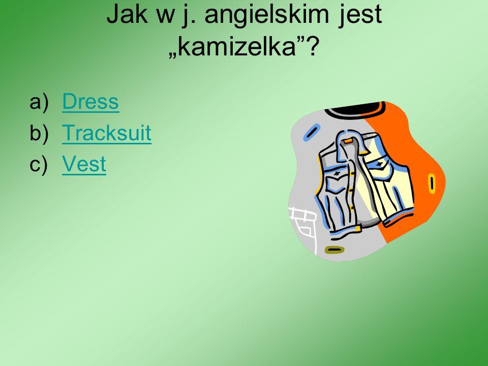 Jak w j. angielskim jest kamizelka? a)DressDress b)TracksuitTracksuit c)VestVest