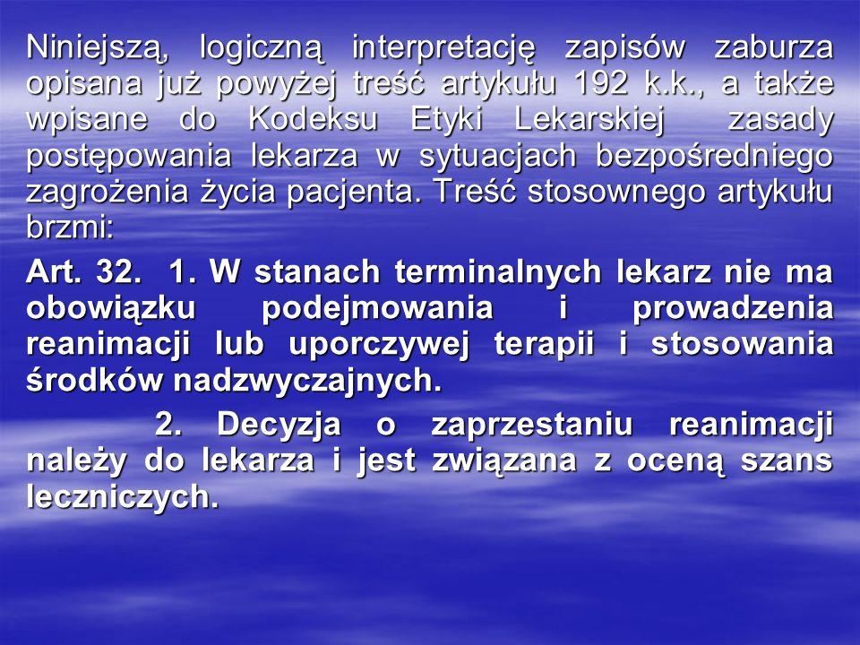 Niniejszą, logiczną interpretację zapisów zaburza opisana już powyżej treść artykułu 192 k.k., a także wpisane do Kodeksu Etyki Lekarskiej zasady post
