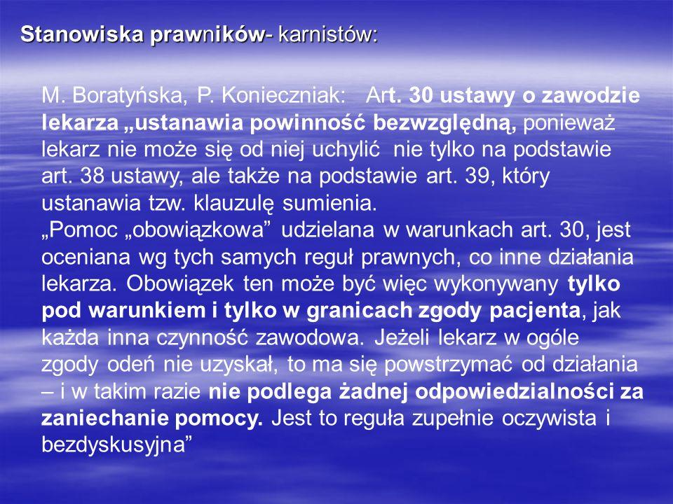 Stanowiska prawników- karnistów: M. Boratyńska, P. Konieczniak: Art. 30 ustawy o zawodzie lekarza ustanawia powinność bezwzględną, ponieważ lekarz nie