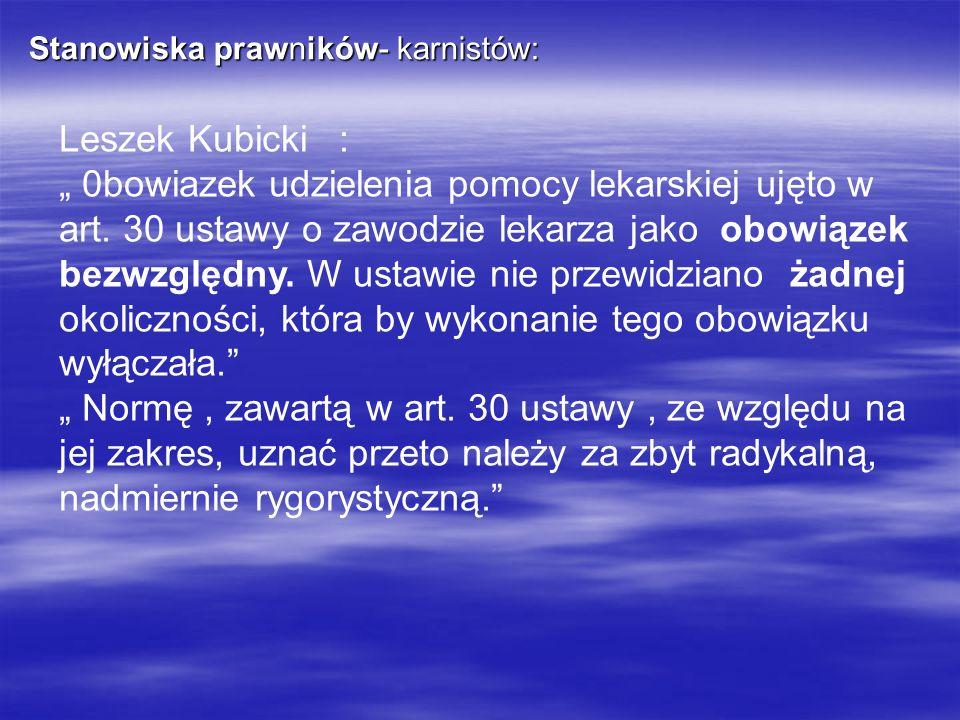 Stanowiska prawników- karnistów: Leszek Kubicki : 0bowiazek udzielenia pomocy lekarskiej ujęto w art. 30 ustawy o zawodzie lekarza jako obowiązek bezw