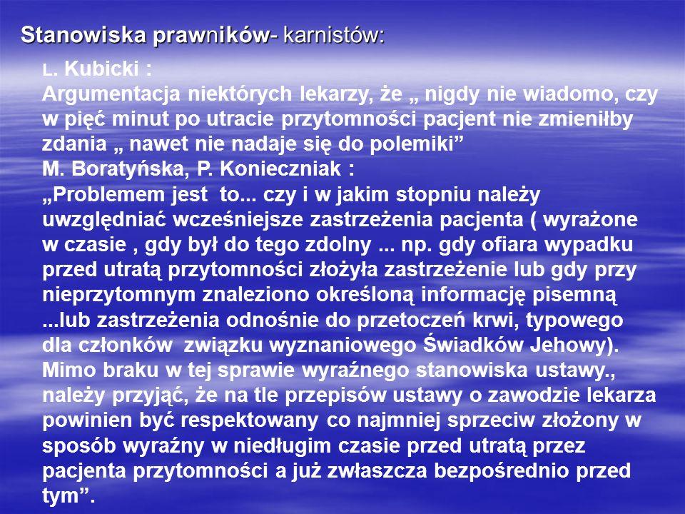 Stanowiska prawników- karnistów: L. Kubicki : Argumentacja niektórych lekarzy, że nigdy nie wiadomo, czy w pięć minut po utracie przytomności pacjent