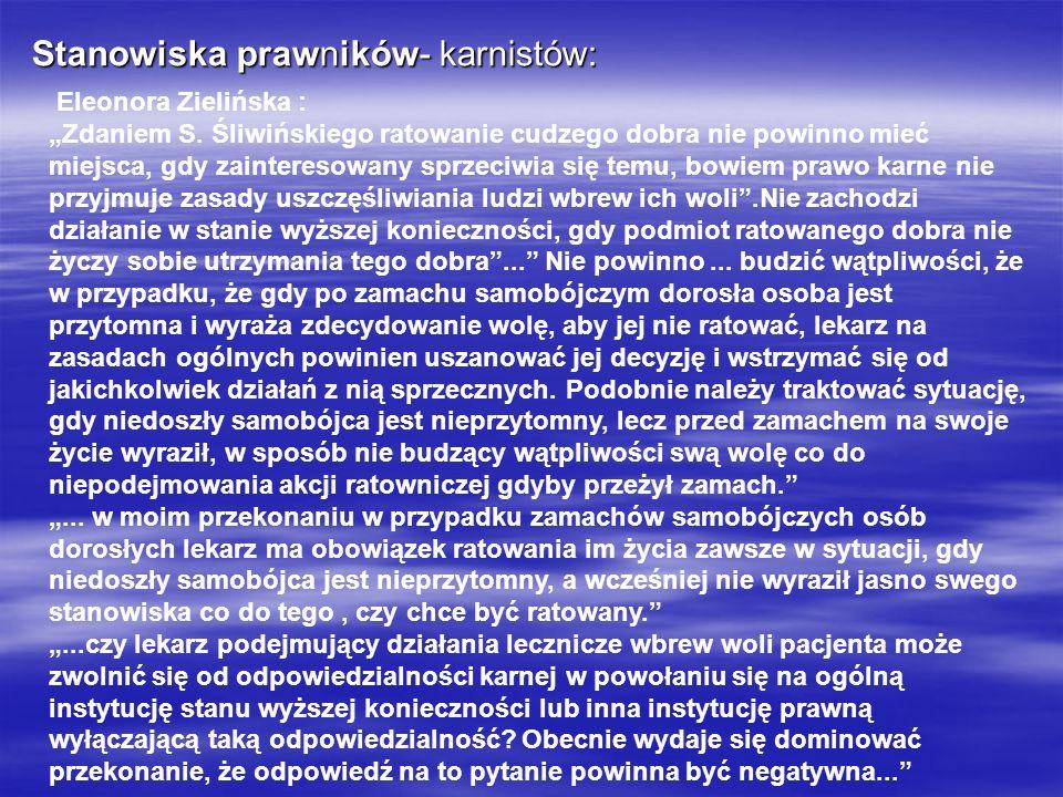 Stanowiska prawników- karnistów: Eleonora Zielińska : Zdaniem S. Śliwińskiego ratowanie cudzego dobra nie powinno mieć miejsca, gdy zainteresowany spr