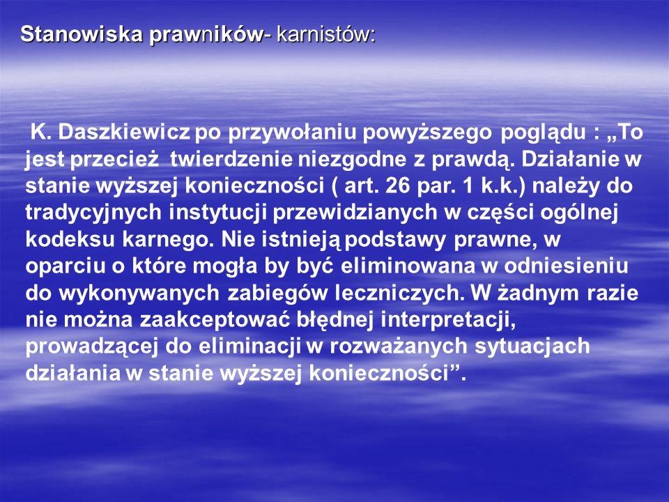 Stanowiska prawników- karnistów: K. Daszkiewicz po przywołaniu powyższego poglądu : To jest przecież twierdzenie niezgodne z prawdą. Działanie w stani