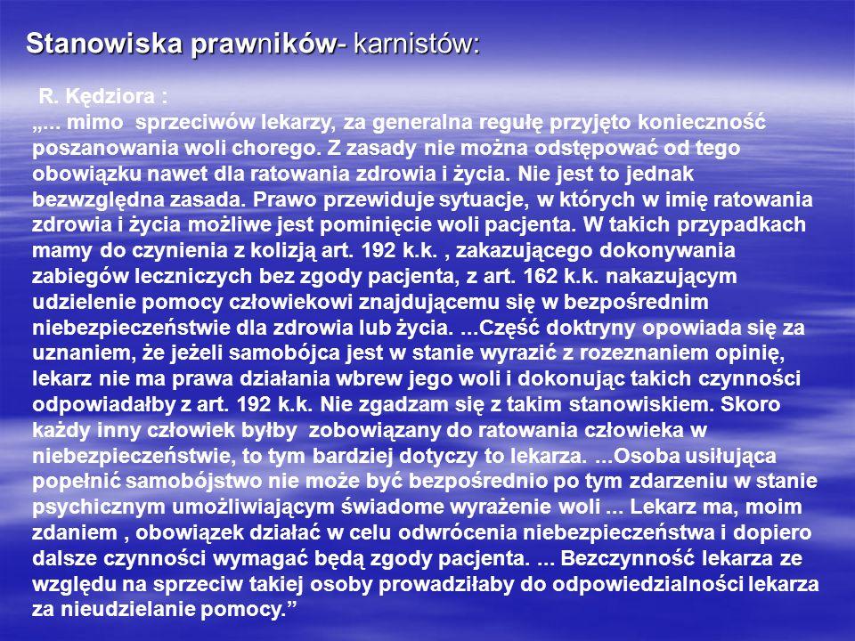 Stanowiska prawników- karnistów: R. Kędziora :... mimo sprzeciwów lekarzy, za generalna regułę przyjęto konieczność poszanowania woli chorego. Z zasad