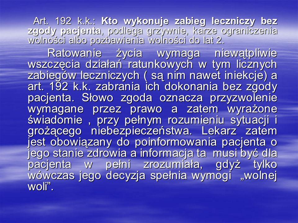 Art. 192 k.k.: Kto wykonuje zabieg leczniczy bez zgody pacjenta, podlega grzywnie, karze ograniczenia wolności albo pozbawienia wolności do lat 2. Art
