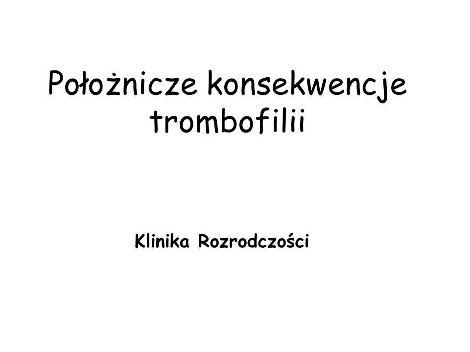 Położnicze konsekwencje trombofilii Klinika Rozrodczości
