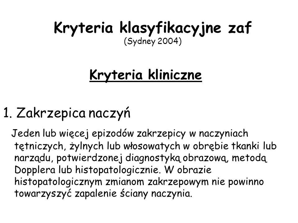 Kryteria klasyfikacyjne zaf (Sydney 2004) Kryteria kliniczne 1. Zakrzepica naczyń Jeden lub więcej epizodów zakrzepicy w naczyniach tętniczych, żylnyc