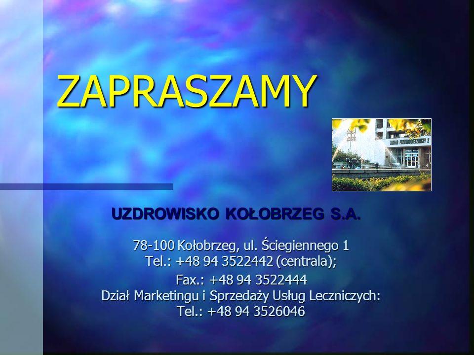 ZAPRASZAMY UZDROWISKO KOŁOBRZEG S.A. 78-100 Kołobrzeg, ul. Ściegiennego 1 Tel.: +48 94 3522442 (centrala); Fax.: +48 94 3522444 Dział Marketingu i Spr
