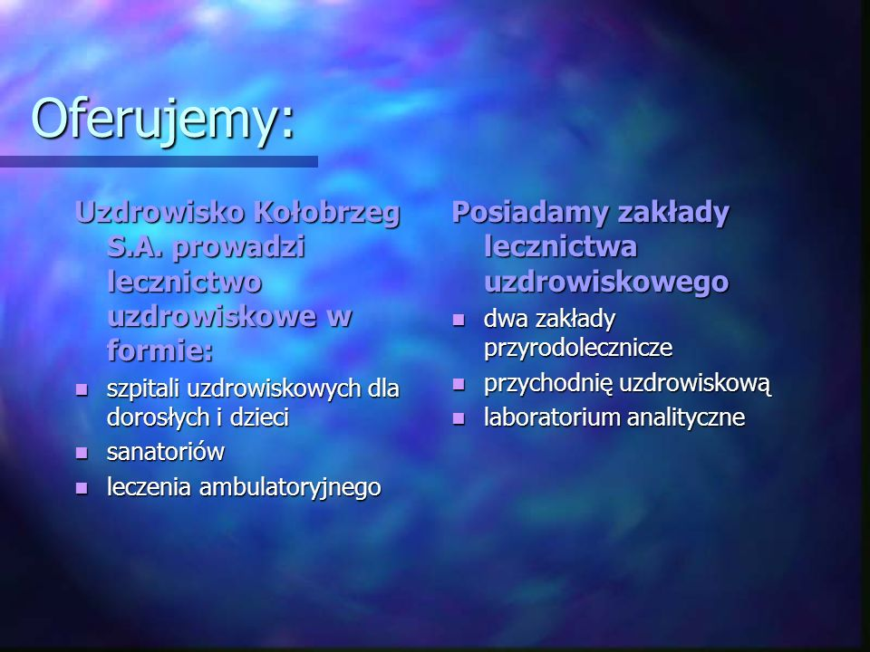 Oferujemy: Uzdrowisko Kołobrzeg S.A. prowadzi lecznictwo uzdrowiskowe w formie: szpitali uzdrowiskowych dla dorosłych i dzieci szpitali uzdrowiskowych