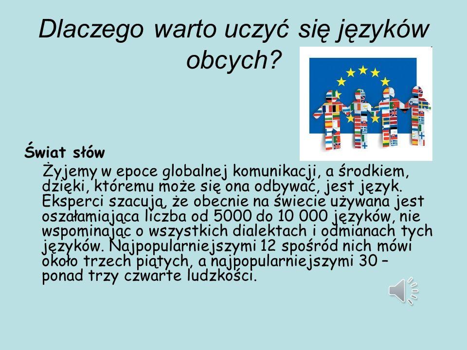 Dlaczego warto uczyć się języków obcych? Świat słów Żyjemy w epoce globalnej komunikacji, a środkiem, dzięki, któremu może się ona odbywać, jest język