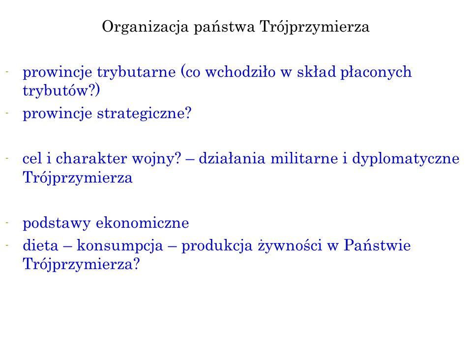 Organizacja państwa Trójprzymierza - - prowincje trybutarne (co wchodziło w skład płaconych trybutów?) - - prowincje strategiczne? - - cel i charakter