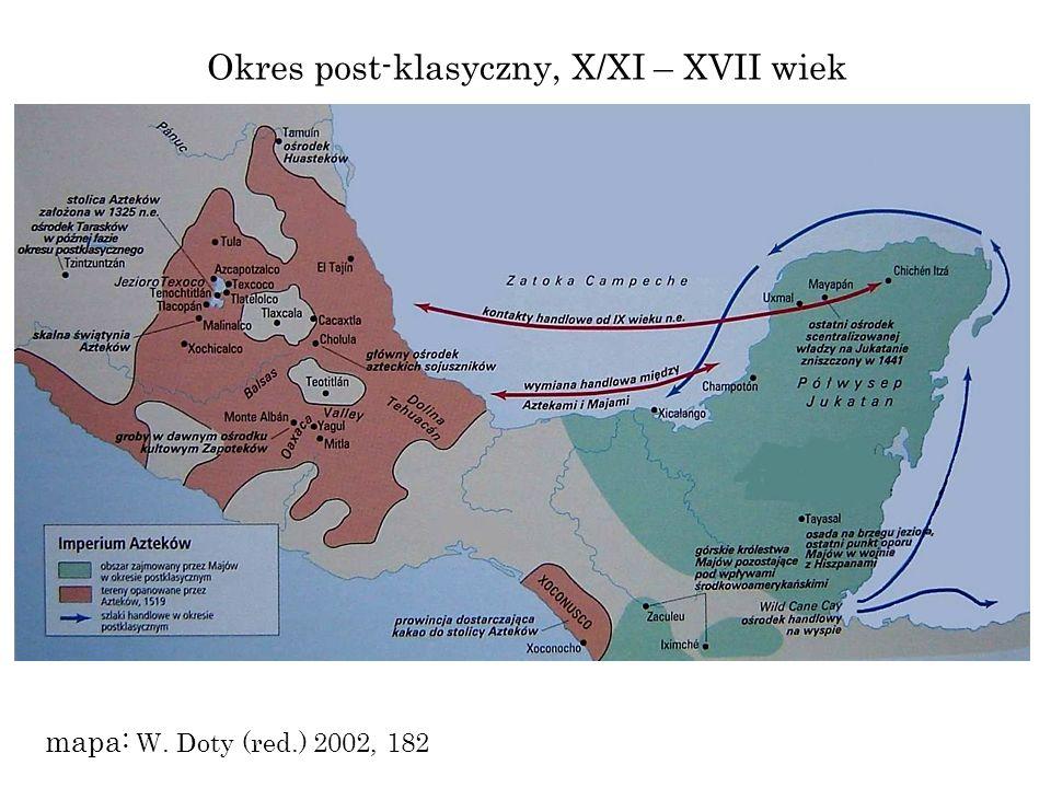 Okres post-klasyczny, X/XI – XVII wiek mapa: W. Doty (red.) 2002, 182