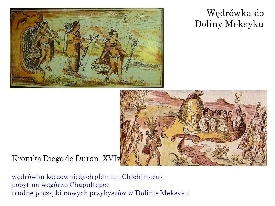 Kronika Diego de Duran, XVIw wędrówka koczowniczych plemion Chichimecas pobyt na wzgórzu Chapultepec trudne początki nowych przybyszów w Dolinie Meksy