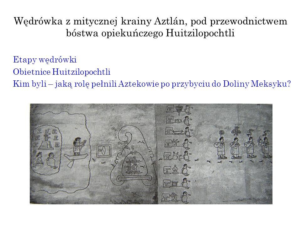 Wędrówka z mitycznej krainy Aztlán, pod przewodnictwem bóstwa opiekuńczego Huitzilopochtli Etapy wędrówki Obietnice Huitzilopochtli Kim byli – jaką ro