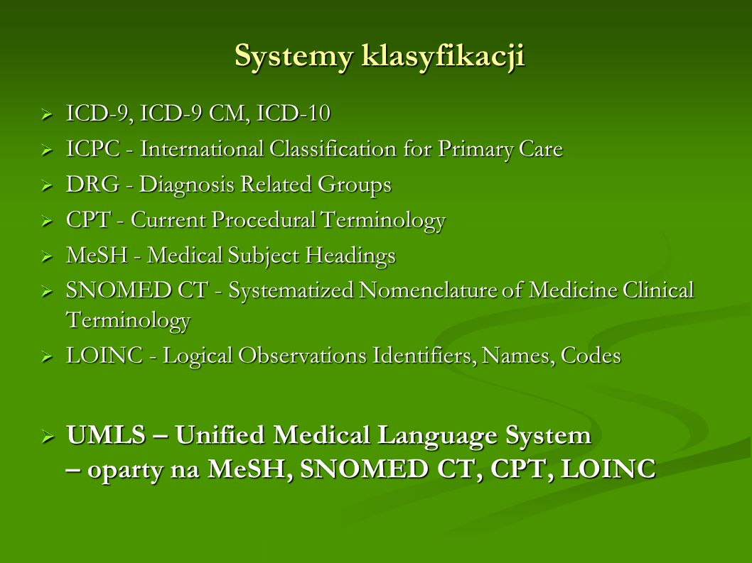 Systemy klasyfikacji ICD-9, ICD-9 CM, ICD-10 ICD-9, ICD-9 CM, ICD-10 ICPC - International Classification for Primary Care ICPC - International Classif