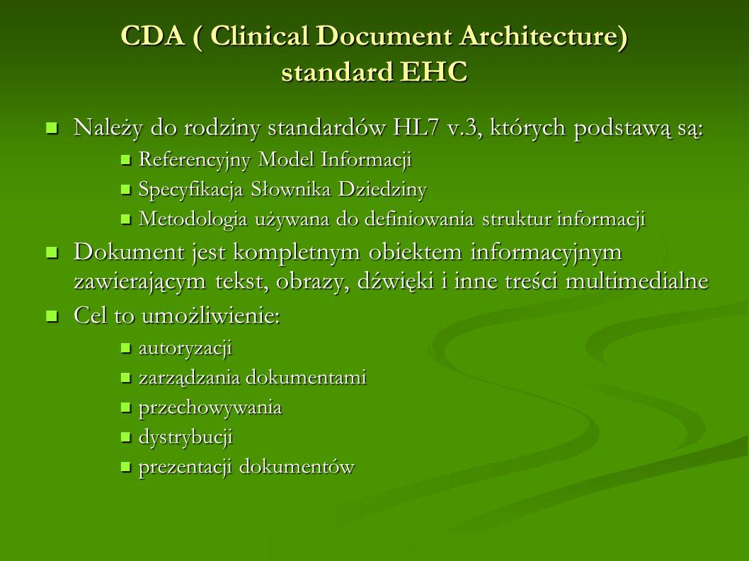 CDA ( Clinical Document Architecture) standard EHC Należy do rodziny standardów HL7 v.3, których podstawą są: Należy do rodziny standardów HL7 v.3, kt